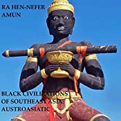 Black Civilizations of Southeast Asia: Austro-Asiatic, Book 1 | Ra Hen-Nefer Amun