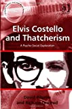 Elvis Costello and Thatcherism : A Psycho-Social Exploration, Pilgrim, David and Ormrod, Richard, 1409449629