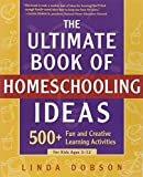 img - for The Ultimate Book of Homeschooling Ideas: 500+ Fun and Creative Learning Activities for Kids Ages 3-12 (Prima Home Learning Library) book / textbook / text book