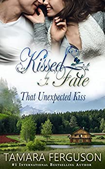 That Unexpected Kiss (Kissed By Fate Book 2) by [Ferguson, Tamara]