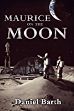 Maurice on the Moon (The Maurice Series Book 1)