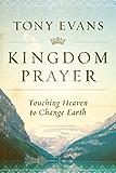 Kingdom Prayer: Touching Heaven to Change Earth