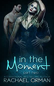 In The Moment: Part Two  (An Erotic Menage Romance Short Story) (Moments Book 2) by [Orman, Rachael]
