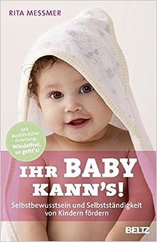 Ihr Baby kann 39:s!: Selbstbewusstsein und Selbstständigkeit von Kindern fördern