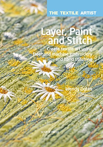 Layer, Paint, and Stitch (The Textile Artist) -