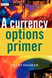 A Currency Options Primer, Shani Beverly Shamah, 0470870362