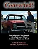 Converted: How to Convert Your Vehicle into a Hydrogen Hybrid in about 3 Hours and Save!