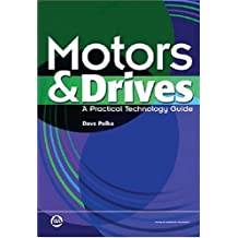 Motors and Drives: A Practical Technology Guide