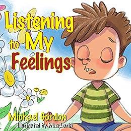 Listening to My Feelings: Children's books, ages 3 5, kids, boys by [Gordon, Michael]