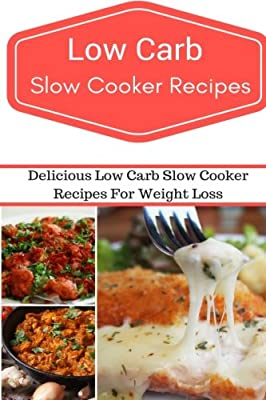 Low Carb Slow Cooker Recipes: Delicious And Easy Low Carb Slow Cooker Recipes (Low Carb Diet)