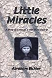 img - for Little Miracles: A Story of Courage, Faith and Survival by Abraham Bichler (2004-06-04) book / textbook / text book