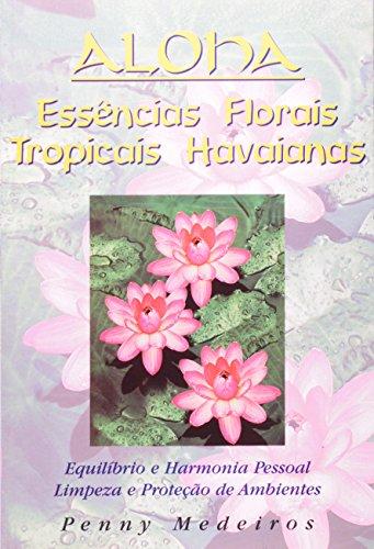 Aloha. Essências Florais Tropicais Havaianas