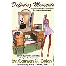 Defining Moments:Insights Into This Soul-Filled Sistah And How I Redefined Myself (Carmen M Colon's Defining Moments Book 1)