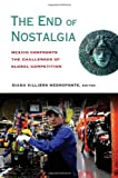The End of Nostalgia : Mexico Confronts the Challenges of Global Competition, , 0815724942