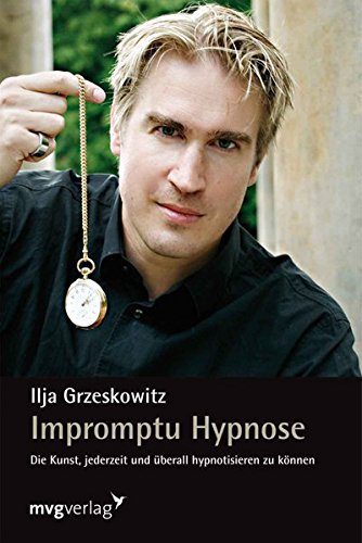 Impromptu Hypnose: Die Kunst, jederzeit und überall hypnotisieren zu können Gebundenes Buch – 16. Mai 2011 Ilja Grzeskowitz mvg Verlag 3868822461 Tarot