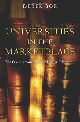 Universities in the Marketplace: The Commercialization of Higher Education (The William G. Bowen Memorial Series in Higher Education)