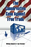 img - for The Conservative Case Against Free Trade book / textbook / text book