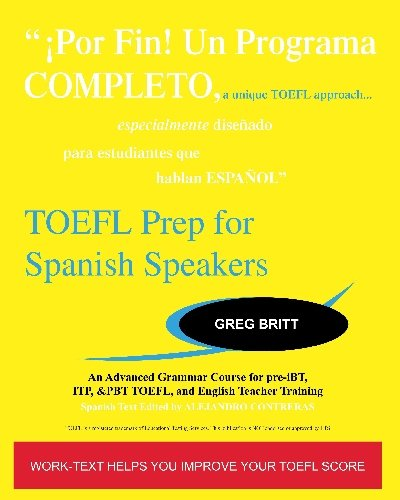 TOEFL Prep for Spanish Speakers: An Advanced Grammar Course for pre-iBT, ITP, & PBT TOEFL and English Teacher Training