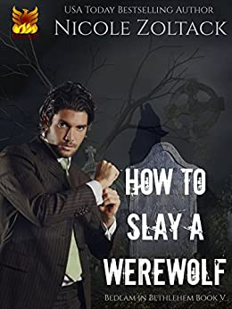 How to Slay a Werewolf (Bedlam in Bethlehem Book 5) by [Zoltack, Nicole]