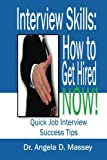 Interview Skills: How to Get Hired NOW!: Quick Job Interview Success Tips
