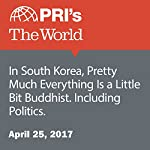 In South Korea, Pretty Much Everything Is a Little Bit Buddhist. Including Politics.   Matthew Bell