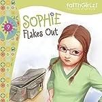 Sophie Flakes Out: Faithgirlz!, Book 9 | Nancy Rue