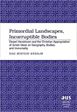 img - for Primordial Landscapes, Incorruptible Bodies: Desert Asceticism and the Christian Appropriation of Greek Ideas on Geography, Bodies, and Immortality (American University Studies) book / textbook / text book