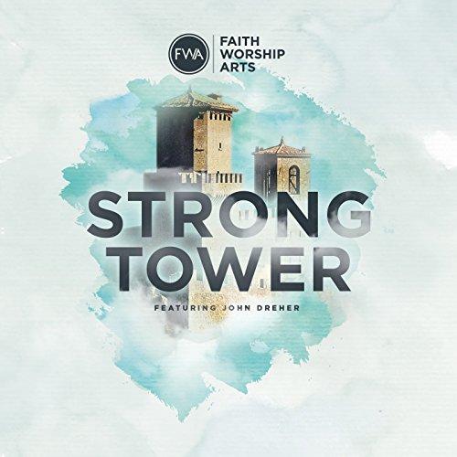 Faith Worship Arts - Strong Tower [feat. John Dreher] (2017)