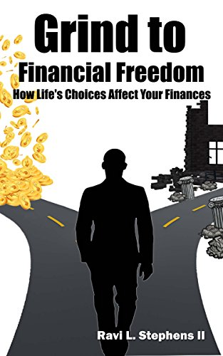 Amazoncom Grind To Financial Freedom How Lifes Choices Affect