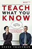 Book cover image for Teach What You Know: A Practical Leader's Guide to Knowledge Transfer Using Peer Mentoring