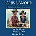 Four Card Draw/Get Out of Town/One for the Pot (Dramatized) Audiobook by Louis L'Amour Narrated by Sam Gray, Nancy MacDonald, Jeff Pearson,  full cast