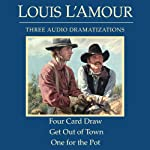 Four Card Draw/Get Out of Town/One for the Pot (Dramatized) | Louis L'Amour
