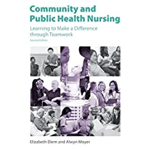 Community and Public Health Nursing, Second Edition: Learning to Make a Difference through Teamwork