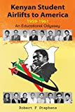 Kenyan Student Airlifts to America 1959-1961. An Educational Odyssey