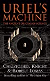 Uriel's Machine: The Ancient Origins of Science by Christopher Knight, Robert Lomas (2000) Paperback