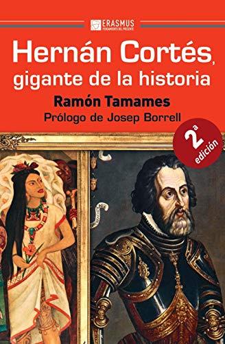 Hernán Cortés, gigante de la historia: En el V Centenario del primer encuentro de Cortés y Moctezuma, y de la primera circunnavegación de la historia (Pensamiento del presente) por Ramón Tamames