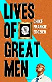 Lives of Great Men: Living and Loving as an African Gay Man