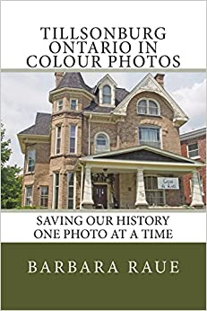 Tillsonburg Ontario in Colour Photos: Saving Our History One Photo at a Time: Volume 81 (Cruising Ontario)