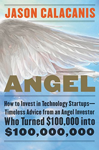 Angel: How to Invest in Technology Startups—Timeless Advice from an Angel Investor Who Turned $100,000 into $100,000,000 cover