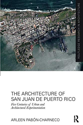 The Architecture of San Juan de Puerto Rico (Routledge Research in Architecture) ()