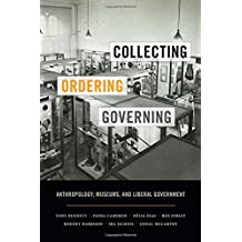 Collecting, Ordering, Governing: Anthropology, Museums, and Liberal Government
