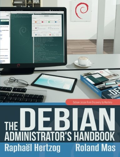 The Debian Administrator's Handbook, Debian Jessie from Discovery to (Discovery Handbook)