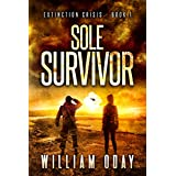 Sole Survivor: A Post-Apocalyptic EMP Science Fiction Survival Thriller (Extinction Crisis Book 1)