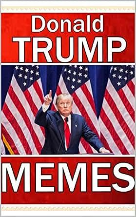 Memes: Donald Trump Memes - Hilarious Trump Jokes and Memes - Kindle