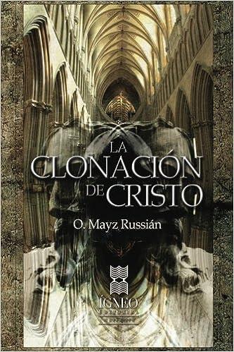 La Clonacion de Cristo: O Mayz Russian, Editorial Igneo: Amazon.com ...