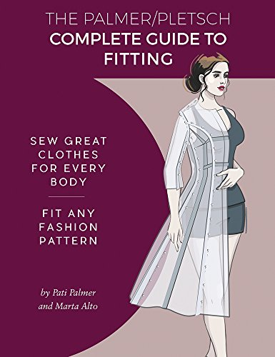 The Palmer Pletsch Complete Guide to Fitting: Sew Great Clothes for Every Body. Fit Any Fashion Pattern (Sewing for Real People series)