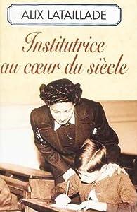 Institutrice au coeur du siècle (Roman) par Alix Lataillade
