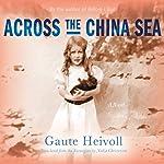 Across the China Sea: A Novel | Gaute Heivoll,Nadia Christensen