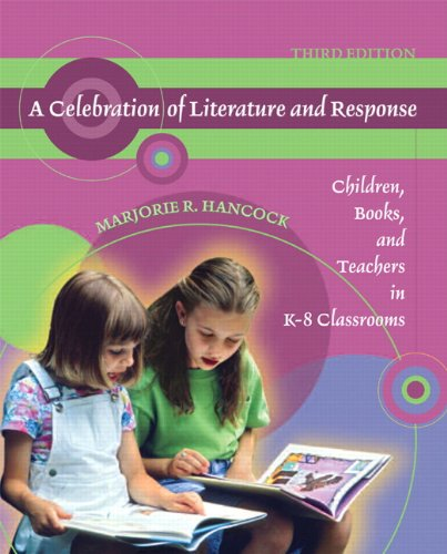 A Celebration of Literature and Response: Children, Books, and Teachers in K-8 Classrooms (3rd Edition)