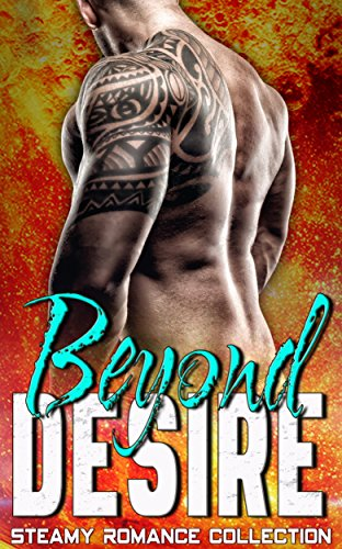 Beyond Desire: Steamy Romance Collection
